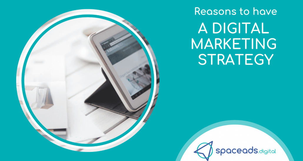 Reasons to have a Digital Marketing Strategy